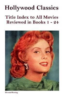 Hollywood Classics Title Index to All Movies Reviewed in Books 1-24