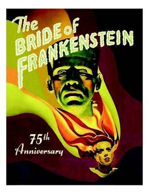 Bride of Frankenstein: 75th Anniversary Article W/Photos