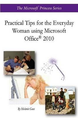 Practical Tips for the Everyday Woman Using Microsoft Office (R) 2010