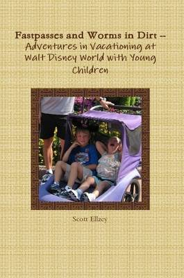 Fastpasses and Worms in Dirt -- Adventures in Vacationing at Walt Disney World with Young Children