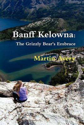 Banff Kelowna: The Grizzly Bear's Embrace