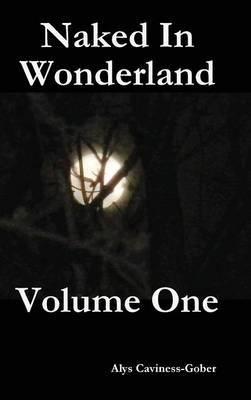 Naked in Wonderland Volume One