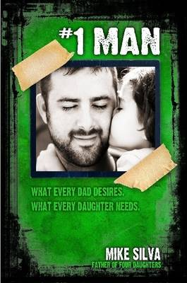 1 Man: What Every Dad Desires, What Every Daughter Needs