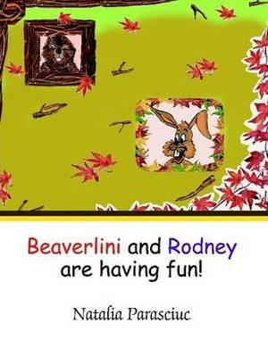Beaverlini and Rodney Are Having Fun!