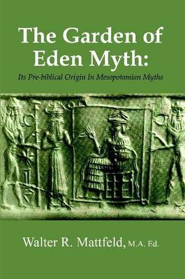 The Garden of Eden Myth: Its Pre-Biblical Origin in Mesopotamian Myths