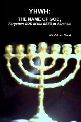 Yhwh: The Name of God, Forgotten God of the Seed of Abraham