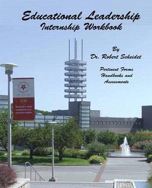 Educational Leadership Internship Workbook: Pertinent Forms Handbooks and Assessments