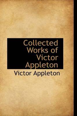 Collected Works of Victor Appleton