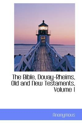 The Bible, Douay-Rheims, Old and New Testaments, Volume 1