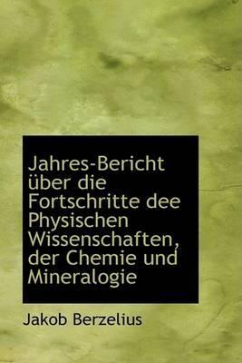 Jahres-Bericht Uber Die Fortschritte Dee Physischen Wissenschaften, Der Chemie Und Mineralogie
