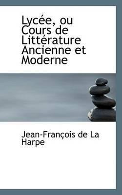 Lycee, Ou Cours de Litterature Ancienne Et Moderne