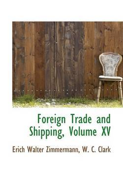 Foreign Trade and Shipping, Volume XV