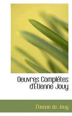 Oeuvres Completes D'Etienne Jouy