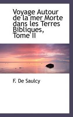 Voyage Autour de La Mer Morte Dans Les Terres Bibliques, Tome II