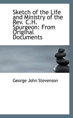 Sketch of the Life and Ministry of the REV. C.H. Spurgeon: From Original Documents