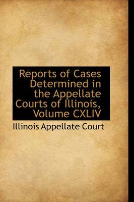 Reports of Cases Determined in the Appellate Courts of Illinois, Volume CXLIV