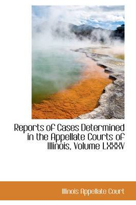 Reports of Cases Determined in the Appellate Courts of Illinois, Volume LXXXV