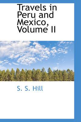 Travels in Peru and Mexico, Volume II