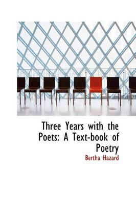 Three Years with the Poets: A Text-Book of Poetry