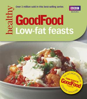 Good Food: Low-fat Feasts: Triple-tested Recipes