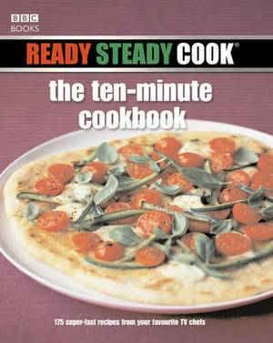 Ready Steady Cook: The Ten Minute Cookbook: 175 Superfast Recipes from Your Favourite TV Chefs