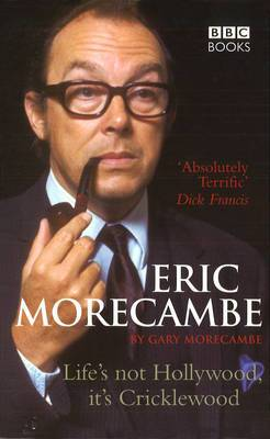 Eric Morecambe: Life's Not Hollywood, it's Cricklewood