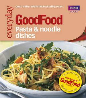 Good Food: Pasta and Noodle Dishes: Triple-tested Recipes