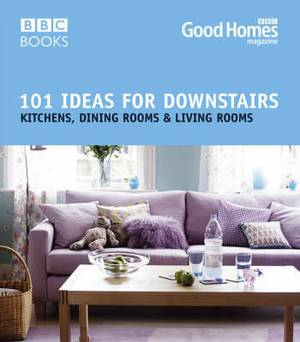 Good Homes 101 Ideas for Downstairs: Kitchen, Dining, Living
