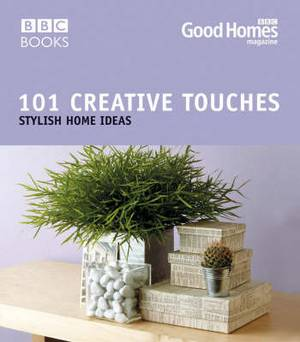 Good Homes 101 Creative Touches: Stylish Home Ideas