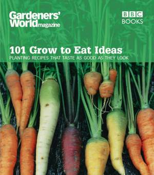 Gardeners' World 101 - Grow to Eat Ideas: Planting recipes that taste as good as they look