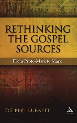 Rethinking the Gospel Sources: From Proto-Mark to Mark