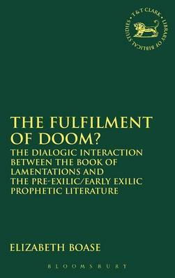 The Fulfilment of Doom: The Dialogic Interaction Between the Book of Lamentations and the Pre-exilic/early Exilic Prophetic Literature