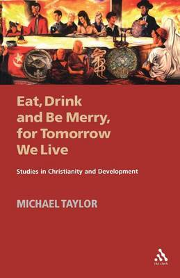 Eat, Drink and be Merry for Tomorrow We Live: Studies in Christianity and Development