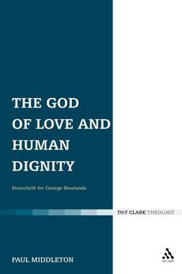 The God of Love and Human Dignity: Festschrift for George Newlands