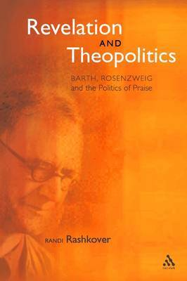 Revelation and Theopolitics: Barth, Rosenzweig and the Politics of Praise