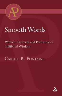 Smooth Words: Women, Proverbs and Performance in Biblical Wisdom