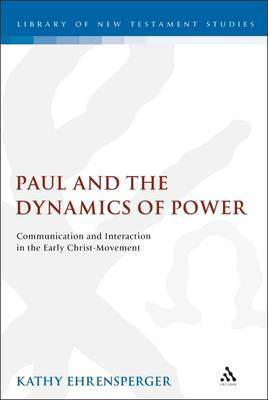 Paul and the Dynamics of Power: Communication and Interaction in the Early Christ-movement