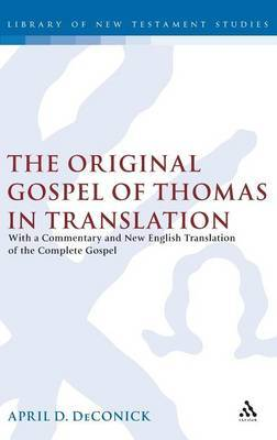The Original Gospel of Thomas in Translation: With a Commentary and New English Translation of the Complete Gospel