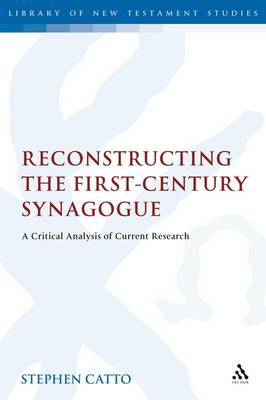 Reconstructing the First-century Synagogue: A Critical Analysis of Current Research