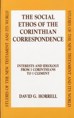 The Social Ethos of the Corinthian Correspondence: Interests and Ideology from 1 Corinthians to 1 Clement