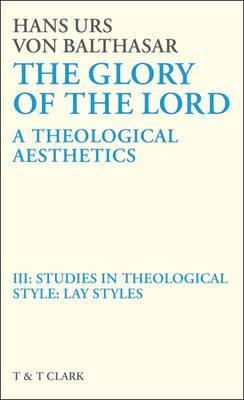 The Glory of the Lord: A Theological Aesthetics: v. 3: Studies in Theological Style - Lay Styles