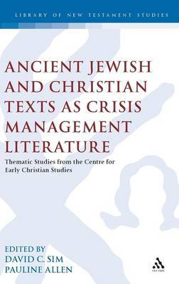 Ancient Jewish and Christian Texts as Crisis Management Literature: Thematic Studies from the Centre for Early Christian Studies