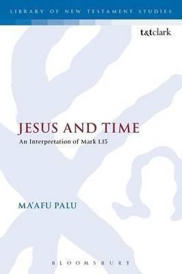 Jesus and Time: An Interpretation of Mark 1.15
