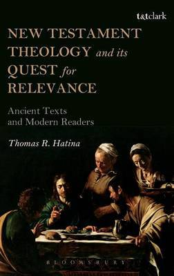 New Testament Theology and Its Quest for Relevance: Ancient Texts and Modern Readers