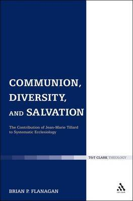 Communion, Diversity and Salvation: The Contribution of Jean-Marie Tillard to Systematic Ecclesiology