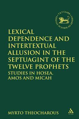 Lexical Dependence and Intertextual Allusion in the Septuagint of the Twelve Prophets: Studies in Hosea, Amos and Micah
