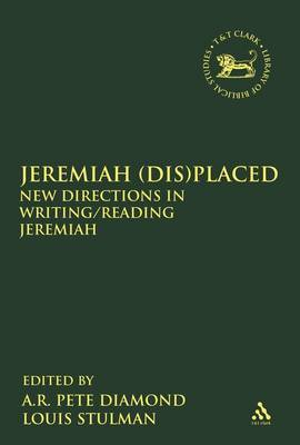 Jeremiah (dis)placed: New Directions in Writing/reading Jeremiah