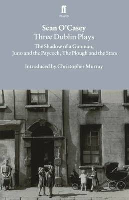 Three Dublin Plays:  Shadow of a Gunman ,  Juno and the Paycock  and  Plough and the Stars