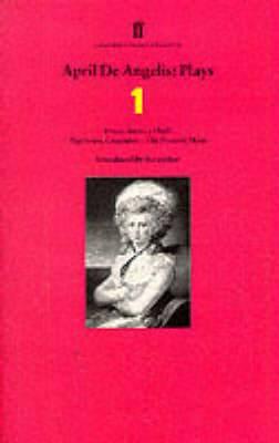 April de Angelis Plays 1: Ironmistress; Hush; Playhouse Creatures; The Positive Hour