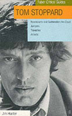 Tom Stoppard: Faber Critical Guide: Rosencrantz and Guildenstern are Dead, Jumpers, Travesties, Arcadia